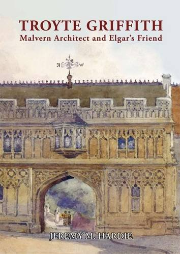 Troyte Griffith: Malvern Architect and Elgar's Friend